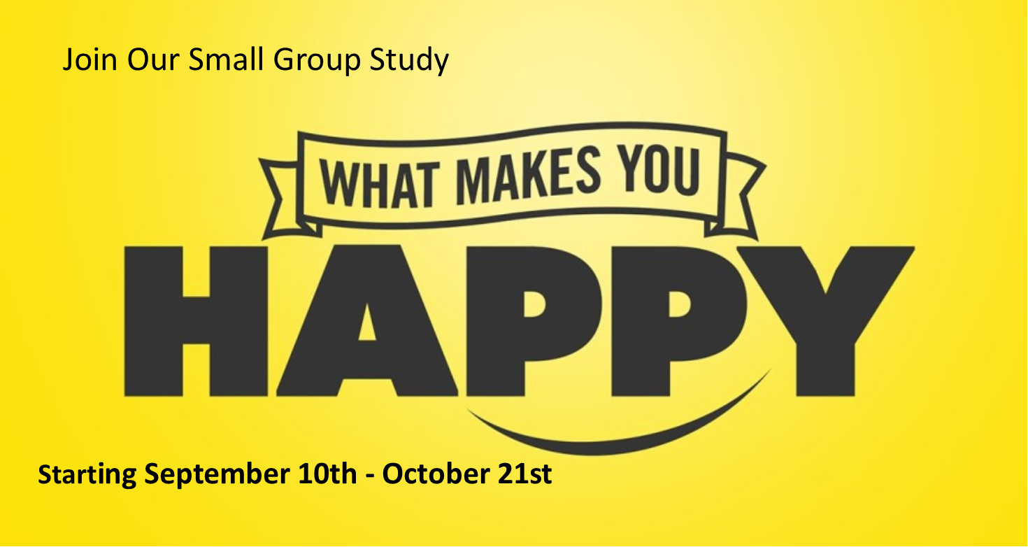 What Makes You Happy- Small Group Study Now Thru October 21st
